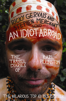 An Idiot Abroad: The Travel Diaries of Karl Pilkington The Travel Diaries of Karl Pilkington