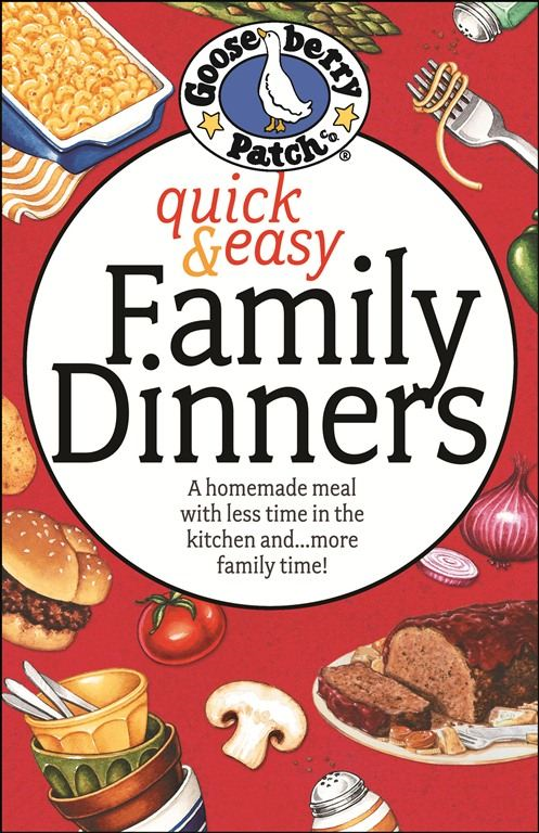 Quick & Easy Family Dinners Cookbook By: Gooseberry Patch