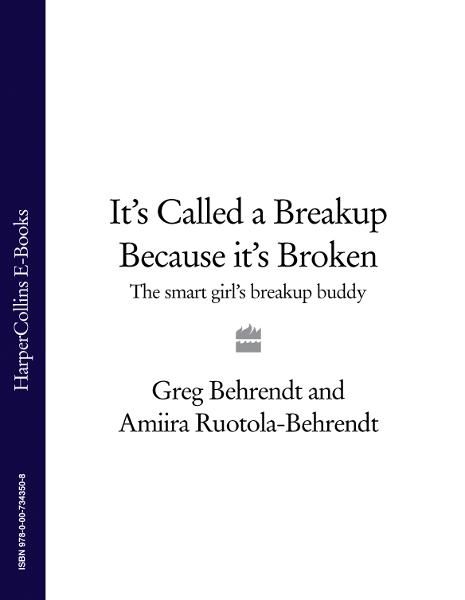 It?s Called a Breakup Because It?s Broken: The Smart Girl?s Breakup Buddy