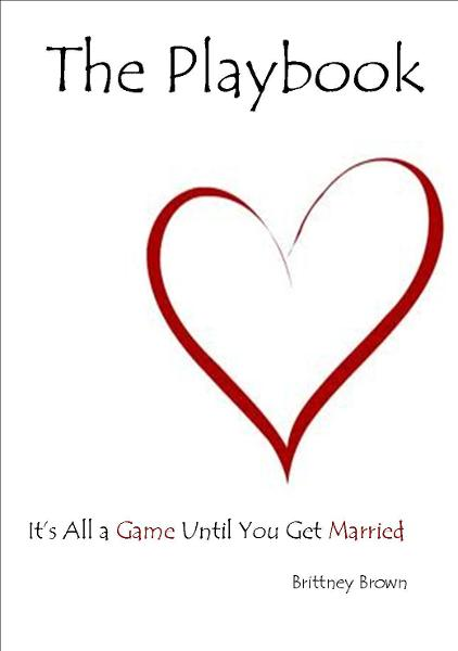 The Playbook: It's All a Game Until You Get Married By: Brittney Brown