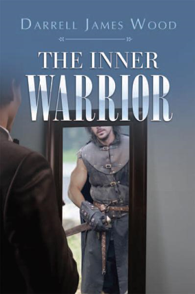 The Inner Warrior By: Darrell James Wood