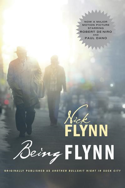 Being Flynn (Movie Tie-in Edition)  (Movie Tie-in Editions) By: Nick Flynn