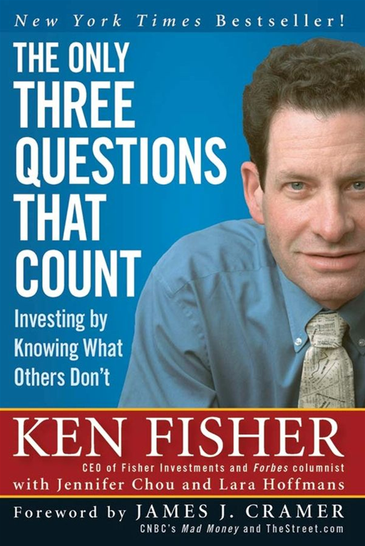 The Only Three Questions That Count By: Kenneth L. Fisher