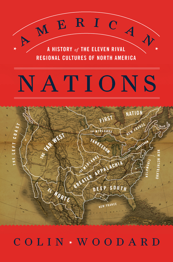 American Nations: A History of the Eleven Rival Regional Cultures of North America By: Colin Woodard