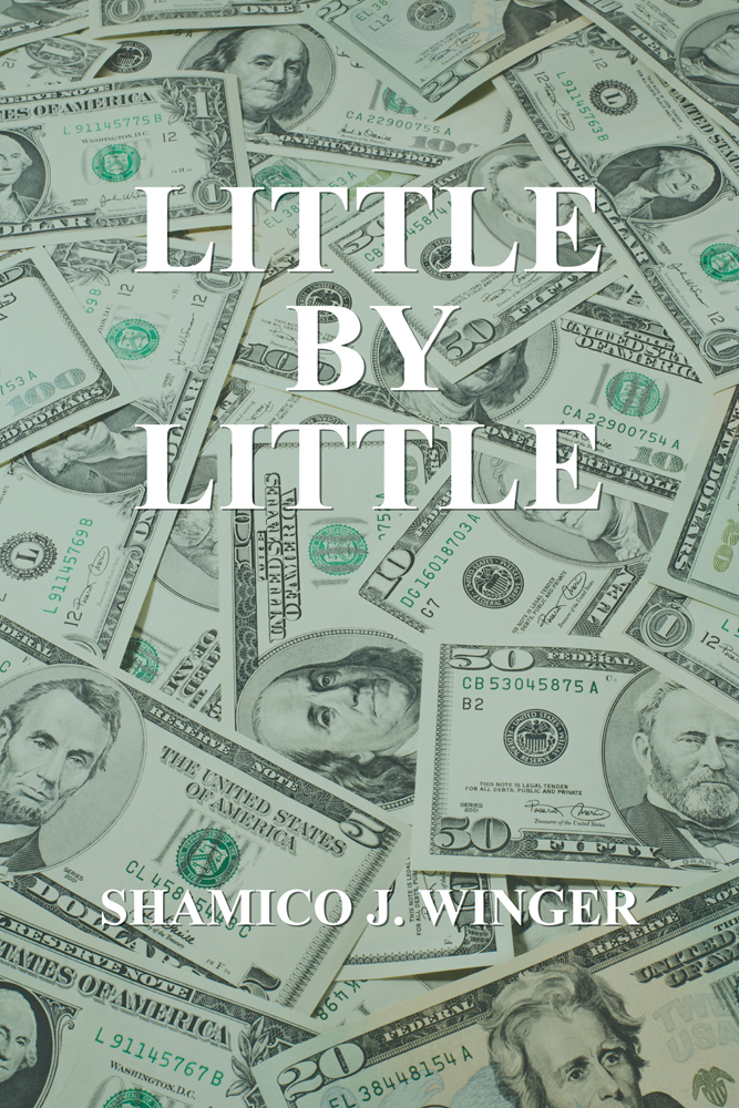 LITTLE BY LITTLE By: Shamico J. Winger