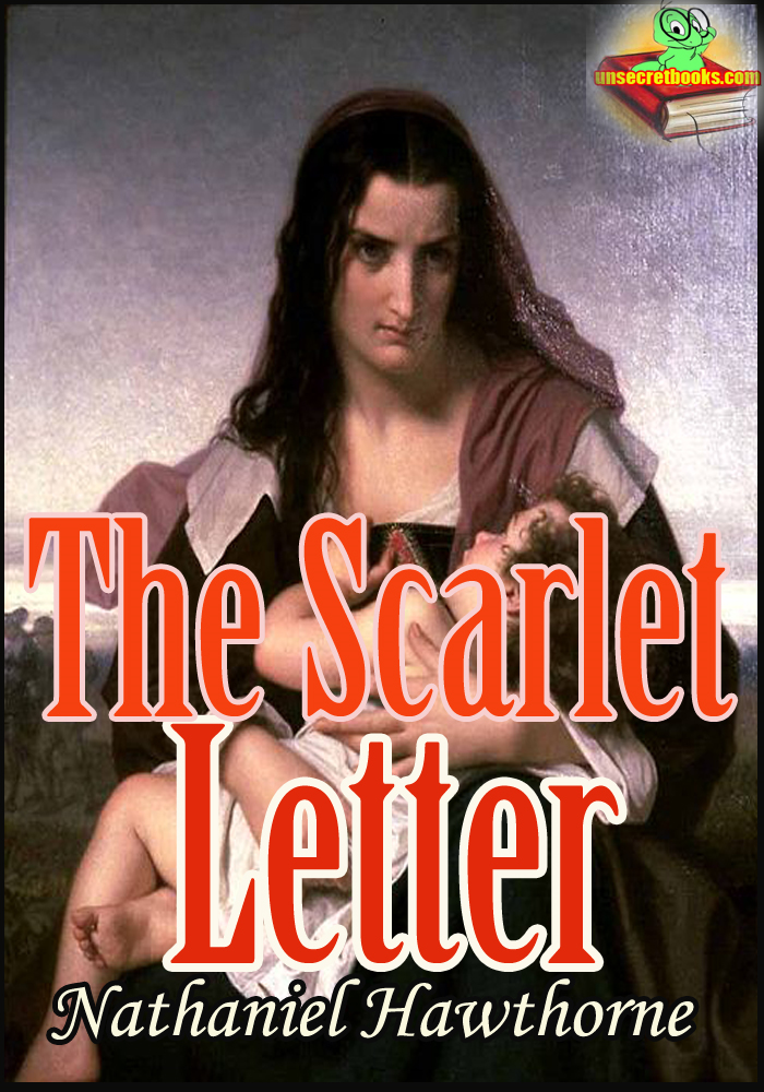 THE SCARLET LETTER : Historical Romantic Novel By: Nathaniel Hawthorne