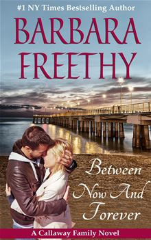 Between Now and Forever (Callaways #4) By: Barbara Freethy