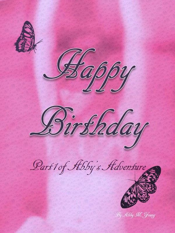 Happy Birthday: Part 1 of Abby's Adventure