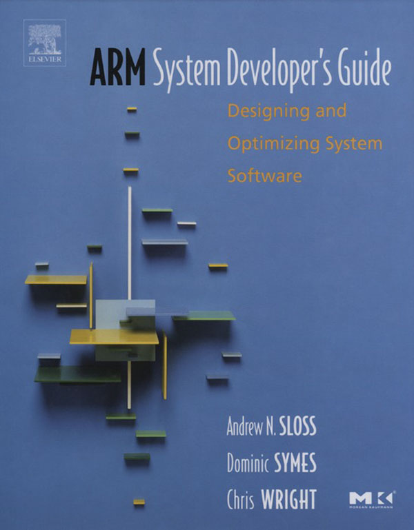 ARM System Developer's Guide By: Andrew Sloss,Chris Wright,Dominic Symes