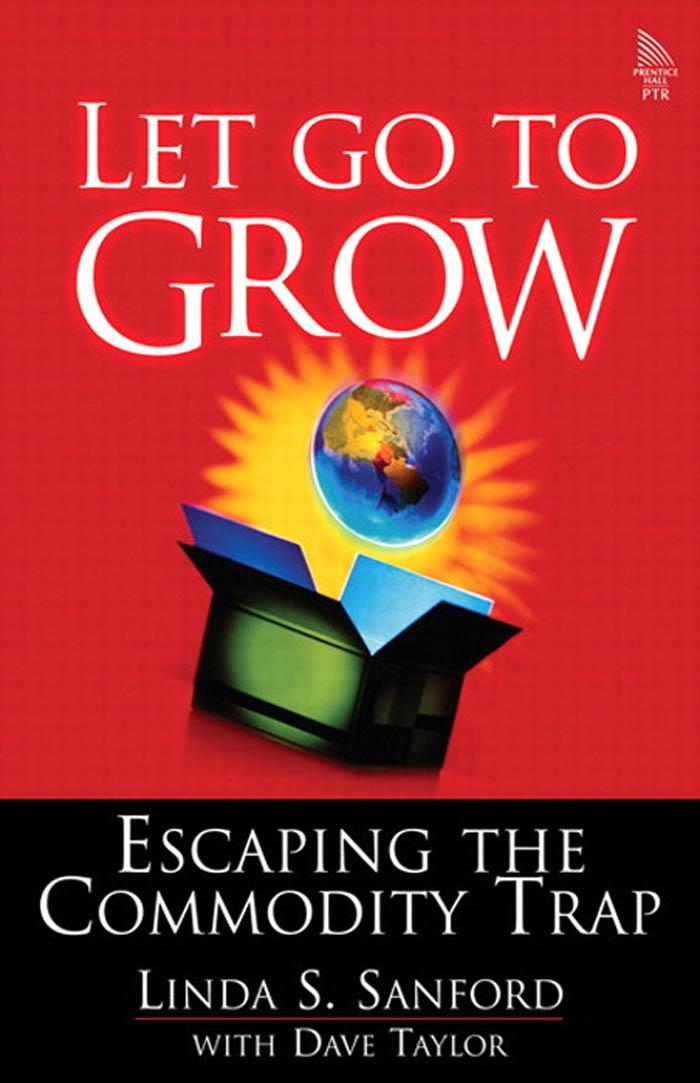 Linda, S.  Sanford - Let Go to Grow: Escaping the Commodity Trap