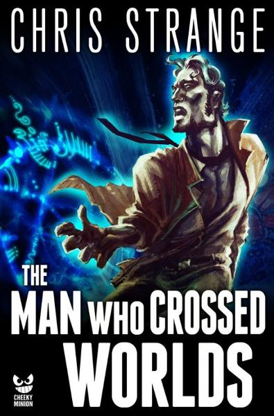 The Man Who Crossed Worlds (Miles Franco #1) By: Chris Strange