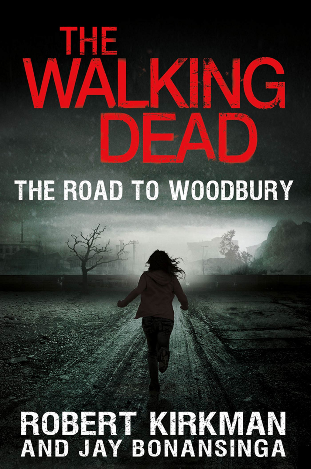 The Walking Dead: The Road to Woodbury By: Jay Bonansinga,Robert Kirkman
