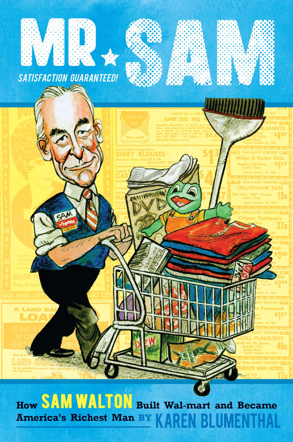 Mr. Sam: How Sam Walton Built Walmart and Became America's Richest Man By: Karen Blumenthal