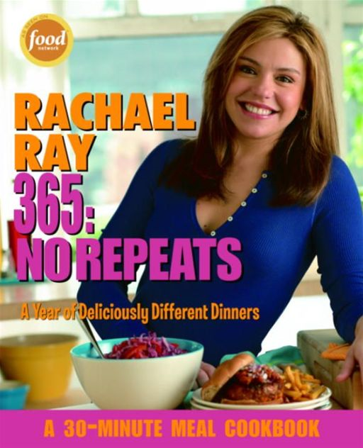 Rachael Ray 365: No Repeats By: Rachael Ray