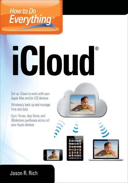 How to Do Everything iCloud By: Jason R. Rich