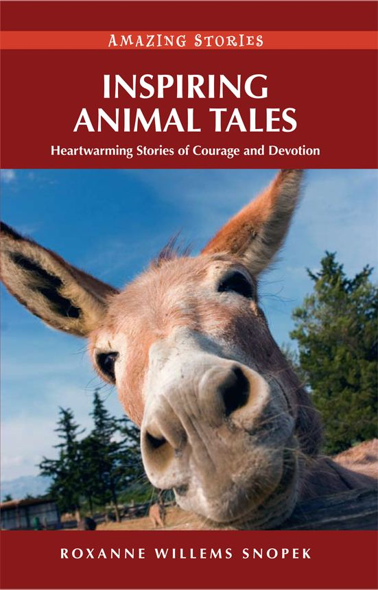 Inspiring Animal Tales: Heartwarming Stories of Courage and Devotion By: Roxanne Willems Snopek