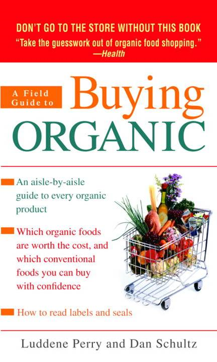 A Field Guide to Buying Organic By: Dan Schultz,Luddene Perry