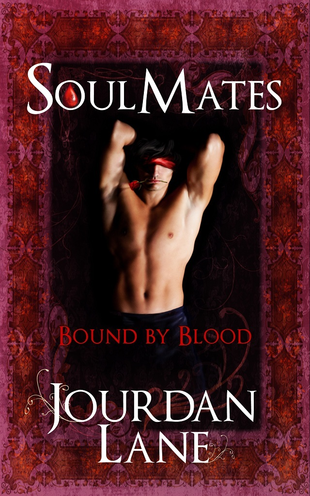 Soul Mates: Bound by Blood By: Jourdan Lane