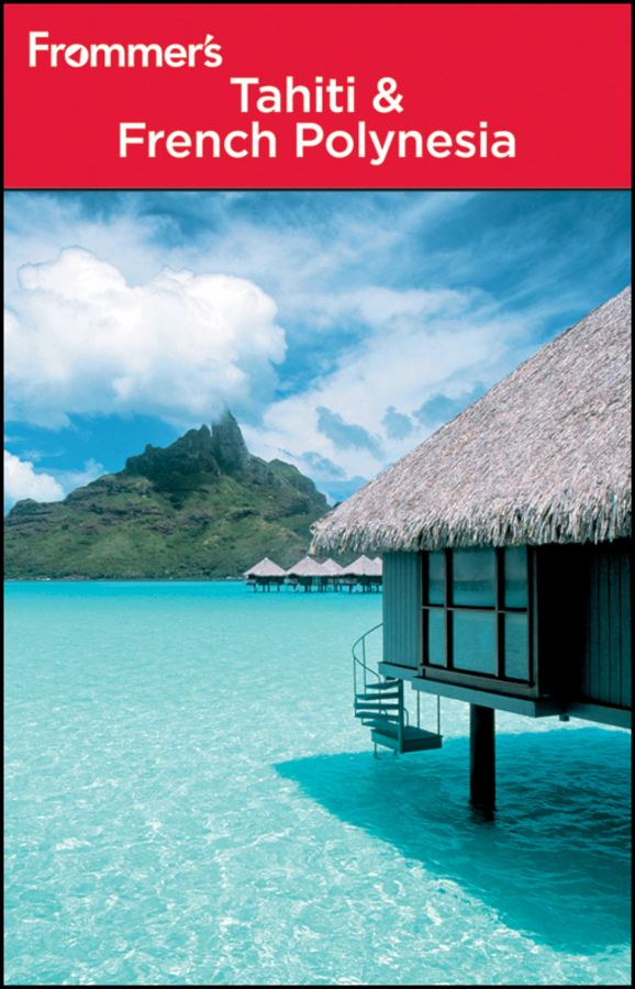 Frommer's Tahiti and French Polynesia By: Bill Goodwin