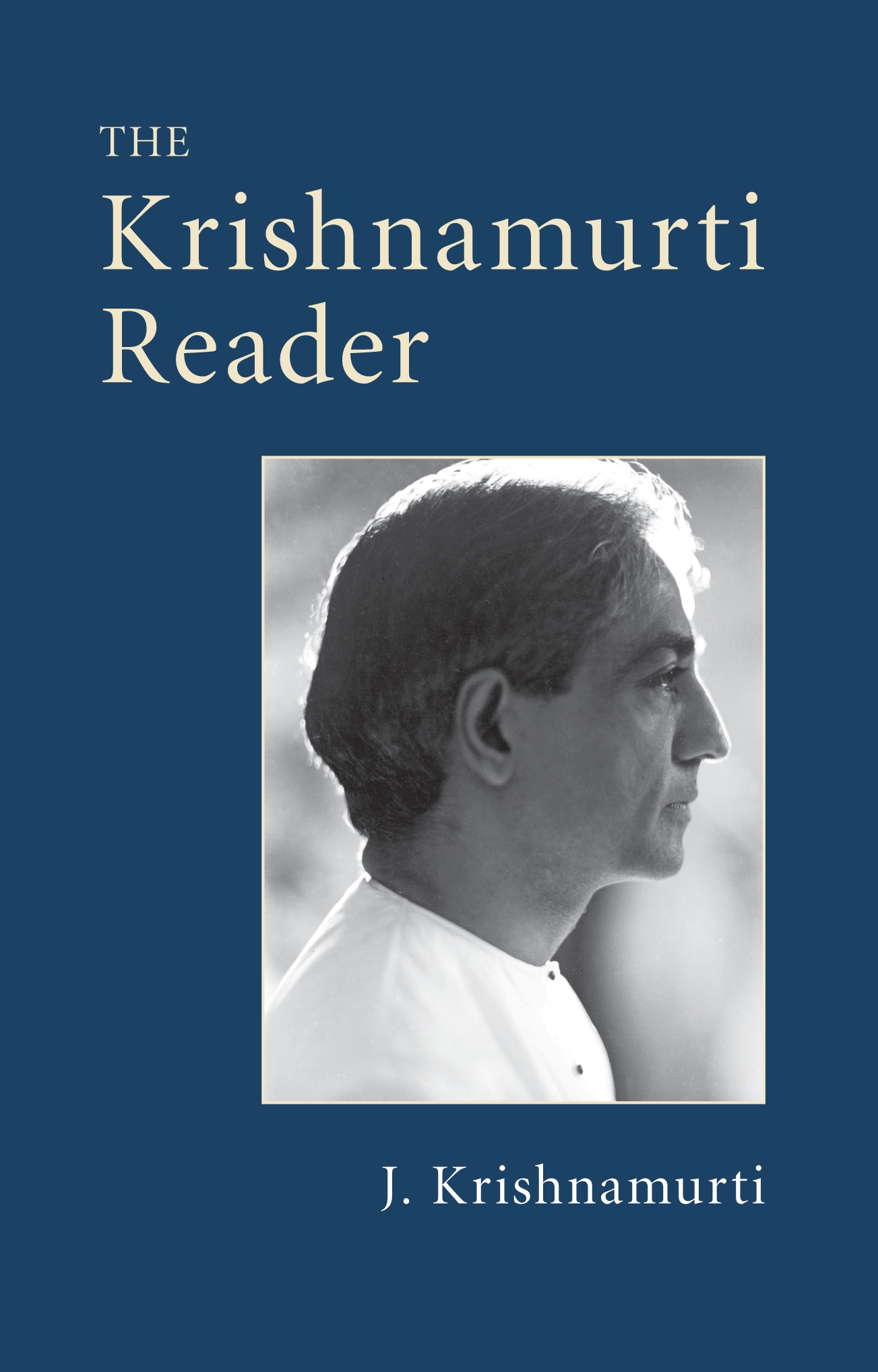 The Krishnamurti Reader By: J. Krishnamurti