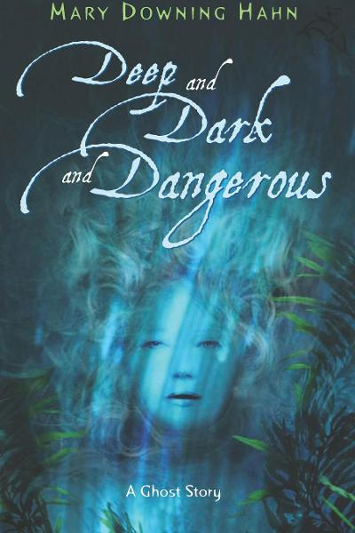 Deep and Dark and Dangerous By: Mary Downing Hahn
