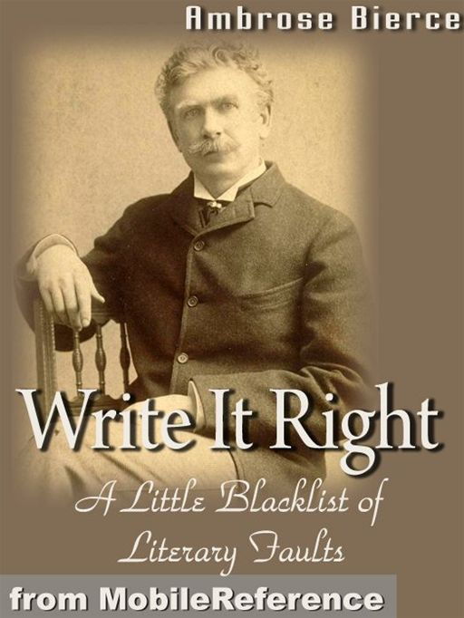 Write It Right- A Little Blacklist Of Literary Faults  (Mobi Classics) By: Ambrose Bierce