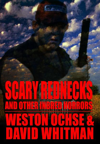 Scary Rednecks & Other Inbred Horrors By: Weston Ochse