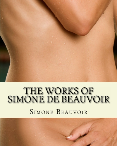 The Works of Simone de Beauvoir: The Second Sex and The Ethics Of Ambiguity
