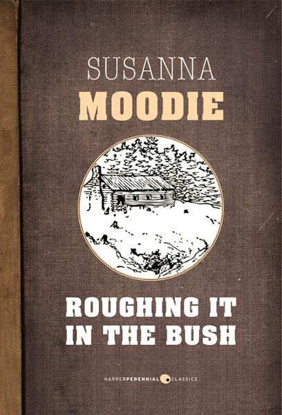 Roughing It In The Bush By: Susanna Moodie