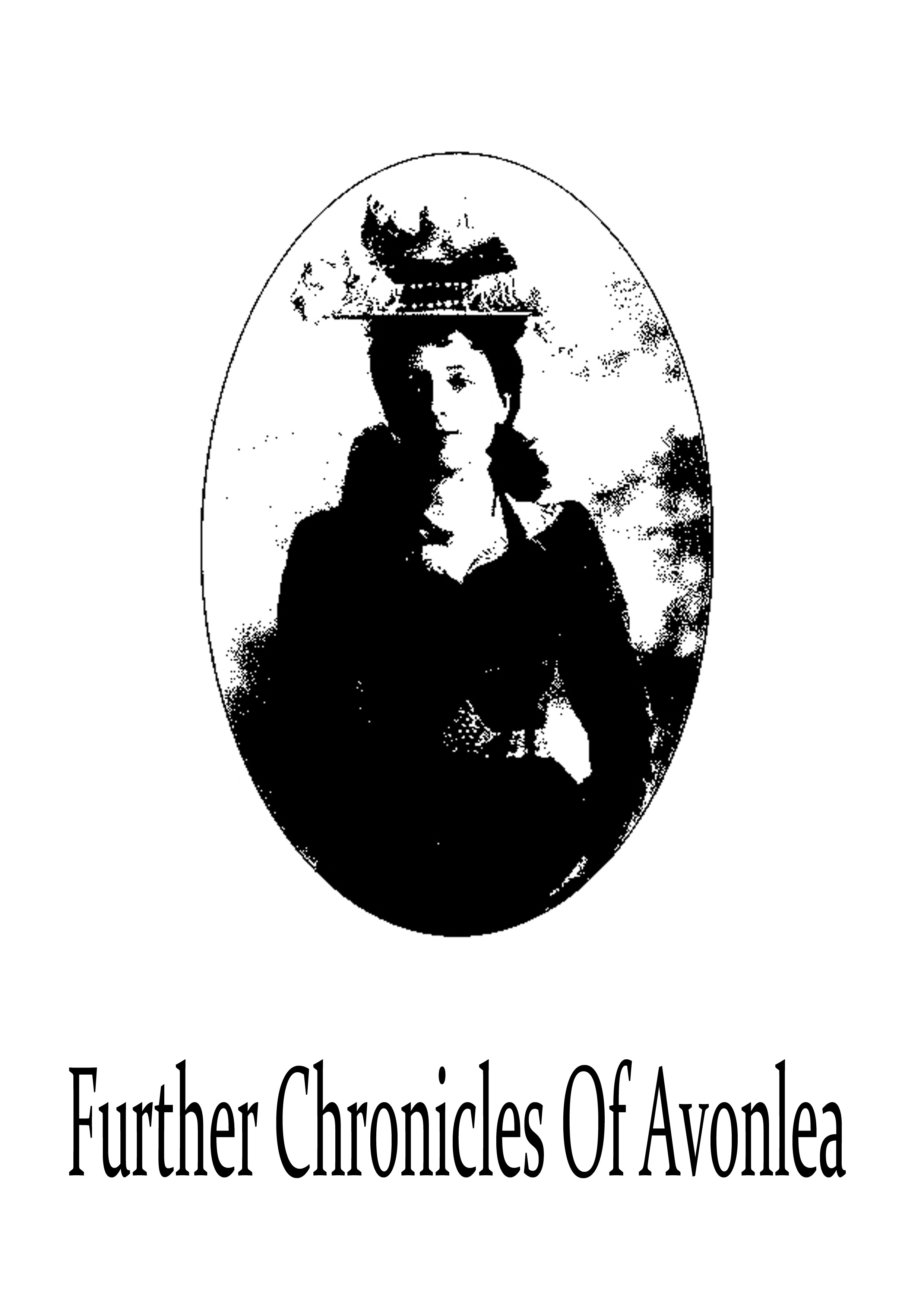 Further Chronicles Of Avonlea By: Lucy Maud Montgomery