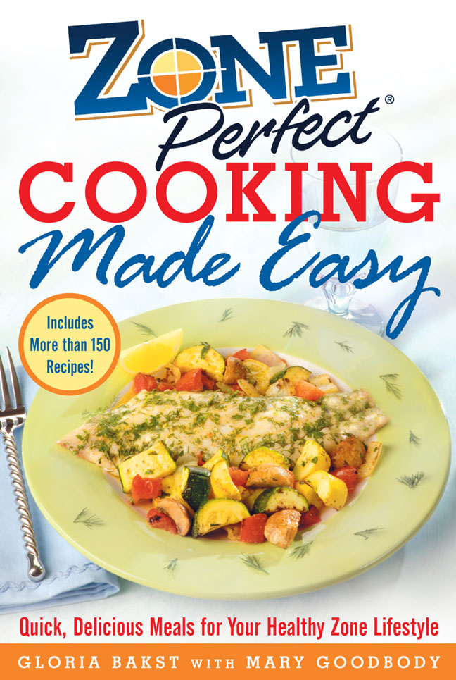 ZonePerfect Cooking Made Easy : Quick, Delicious Meals for Your Healthy Zone Lifestyle