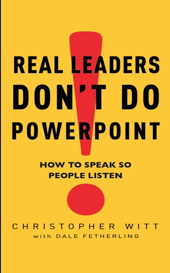 Real Leaders Don't Do Powerpoint How to speak so people listen