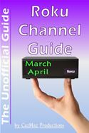 online magazine -  The Unofficial Roku Channel Guide; Annotated: March - April 2013