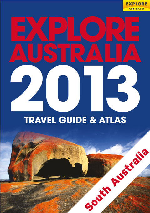 Explore South Australia 2013 By: Explore Australia Publishing