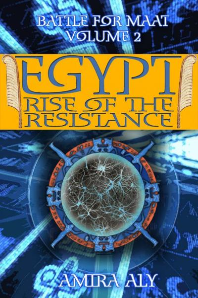 Egypt Rise of the Resistance (the Battle for Maat, #2) By: Amira Aly