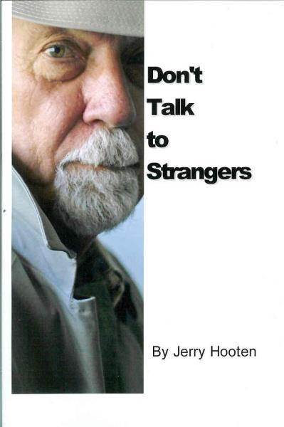 Don't Talk to Strangers By: Jerry Hooten