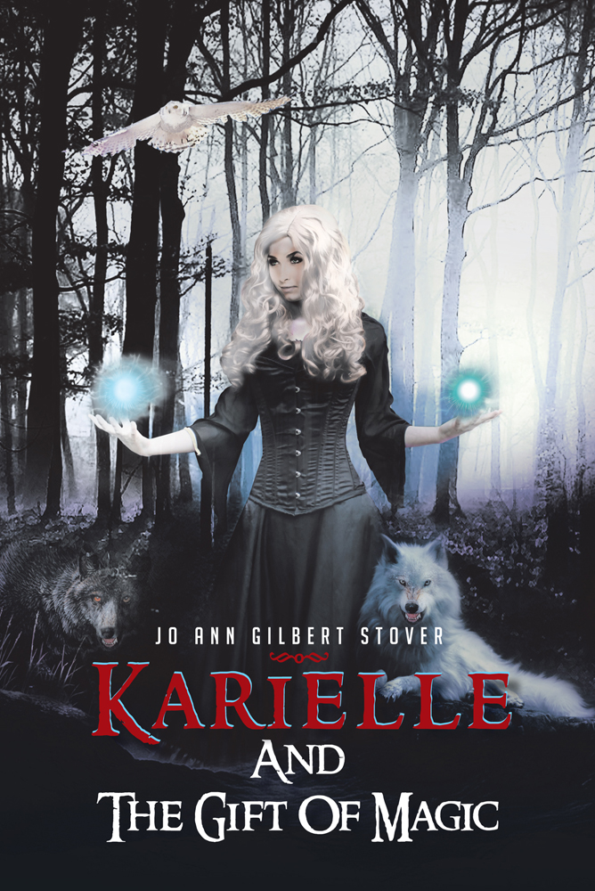 Karielle And The Gift Of Magic By: Jo Ann Gilbert Stover
