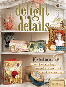 Delight in the Details 40+ Techniques for Charming Embellishments and Accents