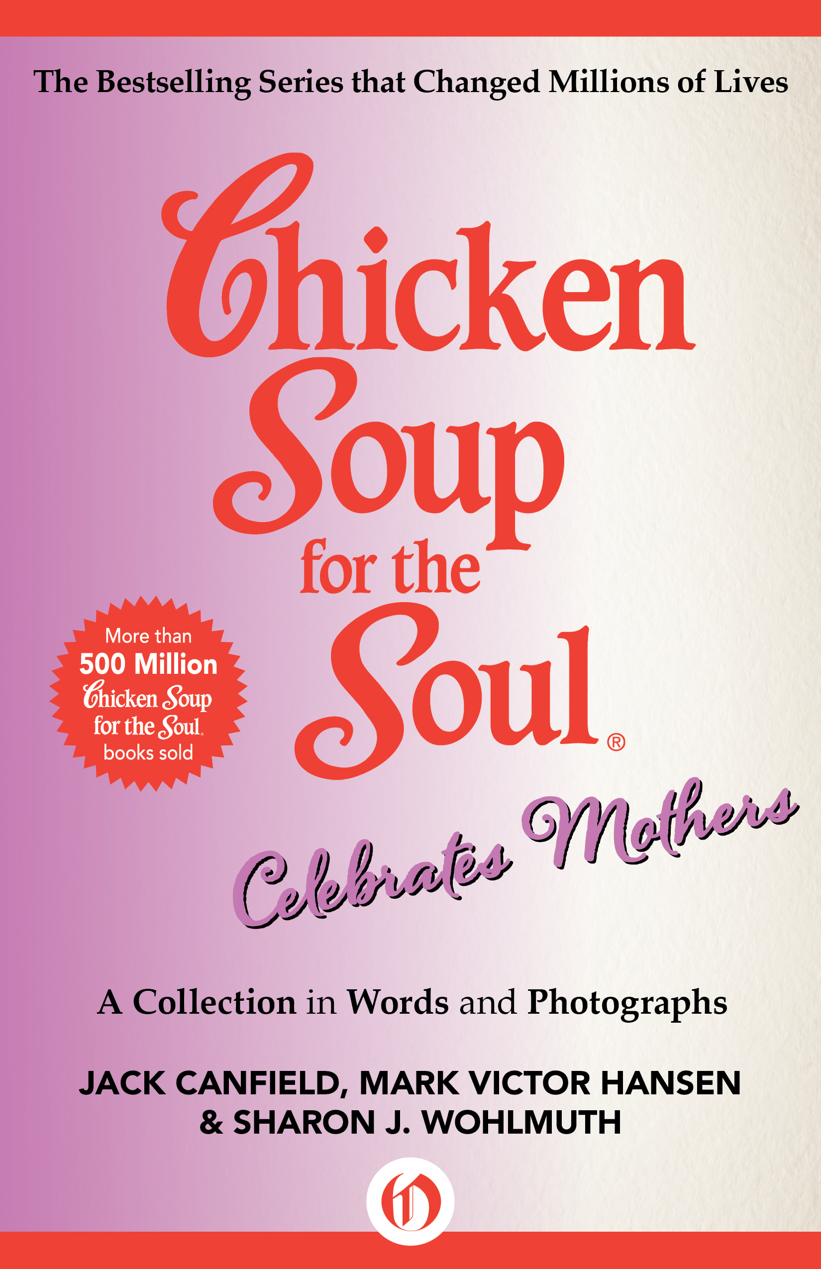 Chicken Soup for the Soul Celebrates Mothers By: Jack Canfield,Mark Victor Hansen