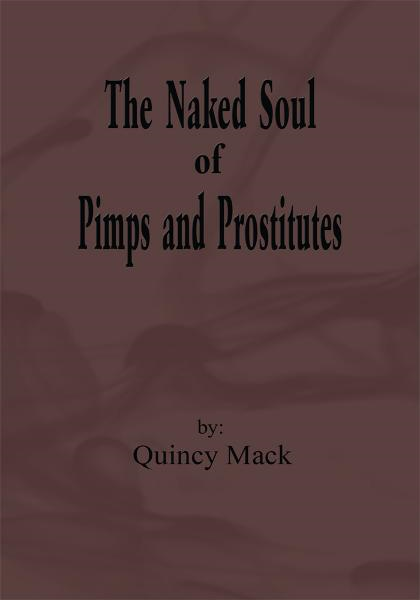 The Naked Soul of Pimps and Prostitutes By: Quincy Mack