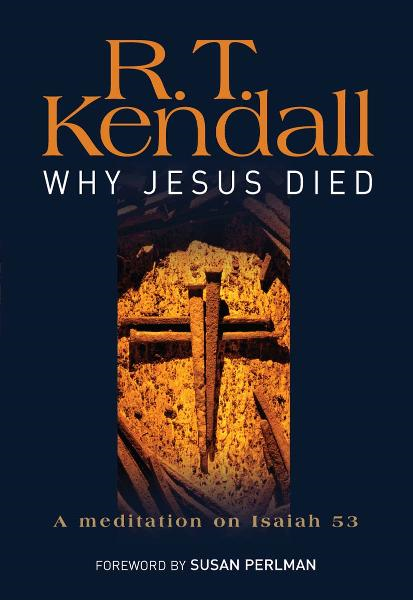 Why Jesus Died By: R.T Kendall,
