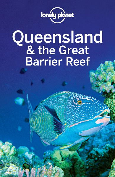 Lonely Planet Queensland & the Great Barrier Reef By: Catherine Le Nevez,Lonely Planet,Olivia Pozzan,Regis St Louis,Sarah Gilbert