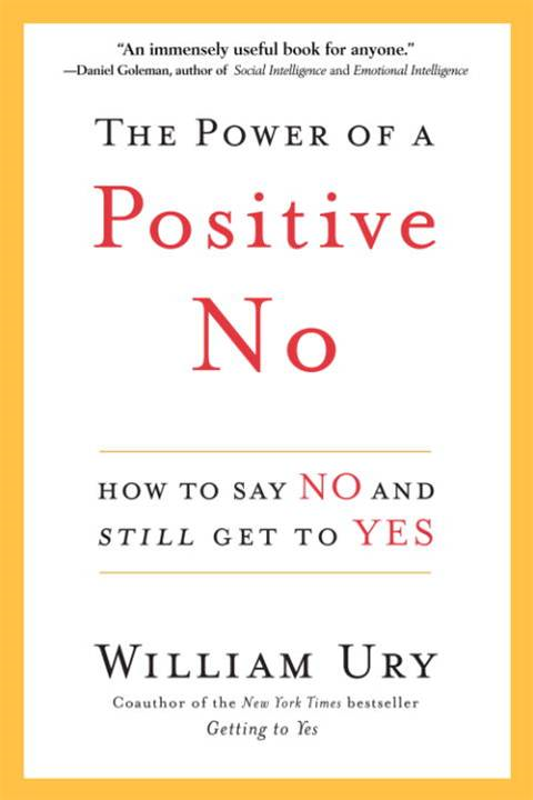 The Power of a Positive No By: William Ury