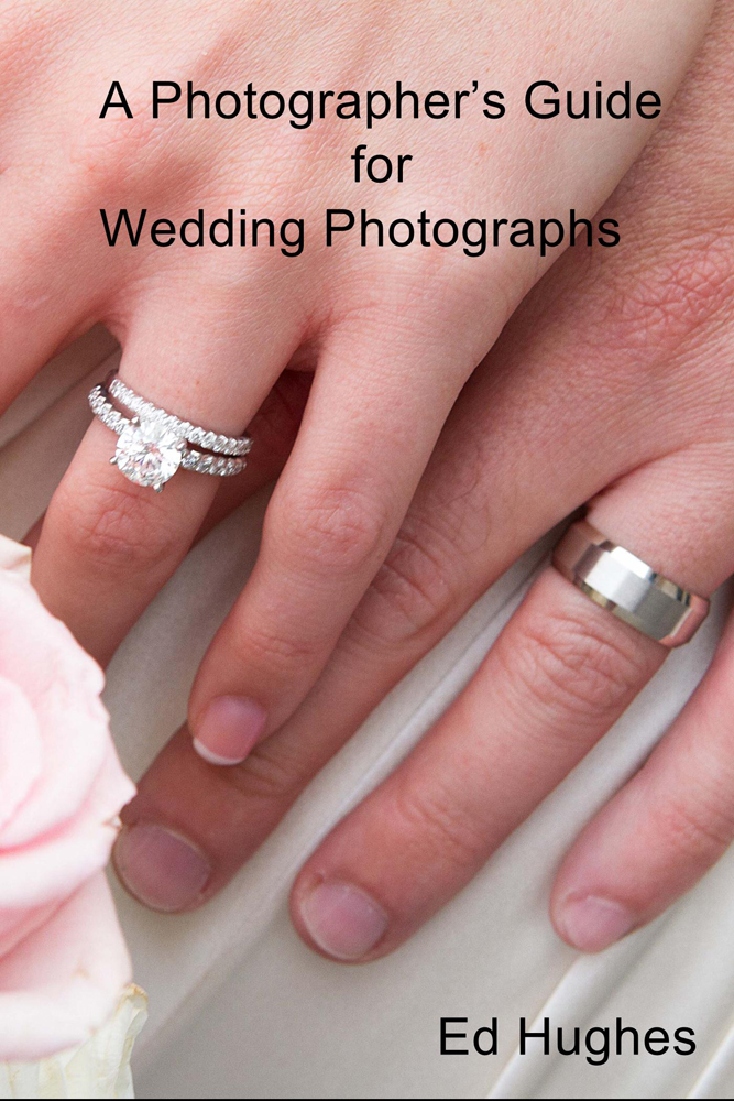 A Photographers Guide for Wedding Photographs By: Ed Hughes