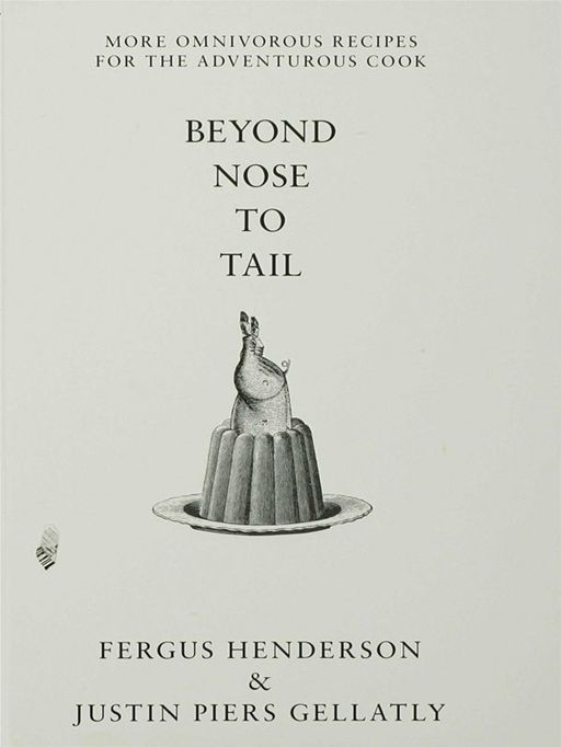 Beyond Nose to Tail By: Fergus Henderson,Justin Piers Gellatly