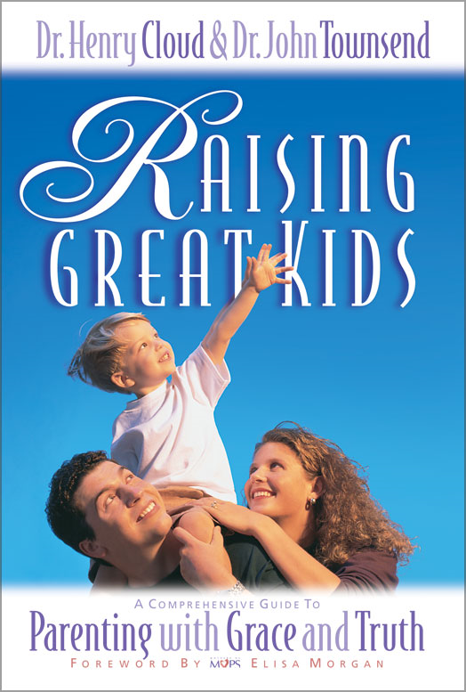 Raising Great Kids By: Henry   Cloud,John   Townsend