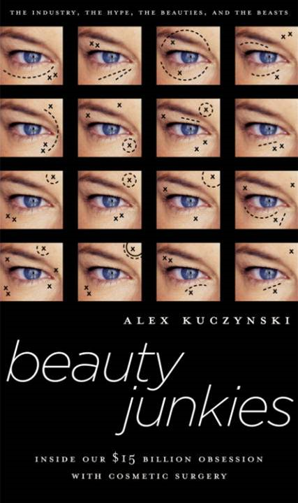 Beauty Junkies By: Alex Kuczynski