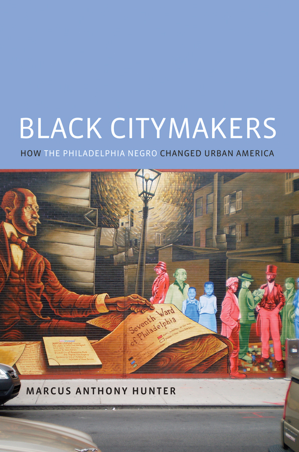 Black Citymakers: How The Philadelphia Negro Changed Urban America