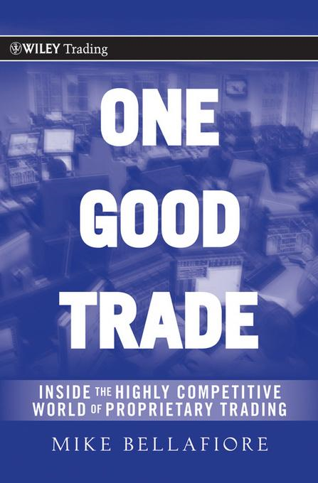 Mike Bellafiore - One Good Trade: Inside the Highly Competitive World of Proprietary Trading (Wiley Trading #454)