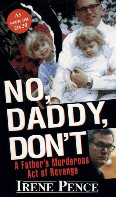 No, Daddy, Dont!: A Father's Murderous Act Of Revenge